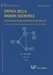 COMUNICAZIONI SOCIALI - 2012 - 2. Critica della ragion socievole. Le teorie davanti alla problematicità del web 2.0