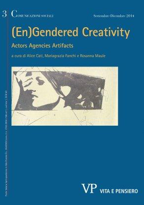 COMUNICAZIONI SOCIALI - 2014 - 3. (En)gendered creativity. Actors Agencies Artifacts