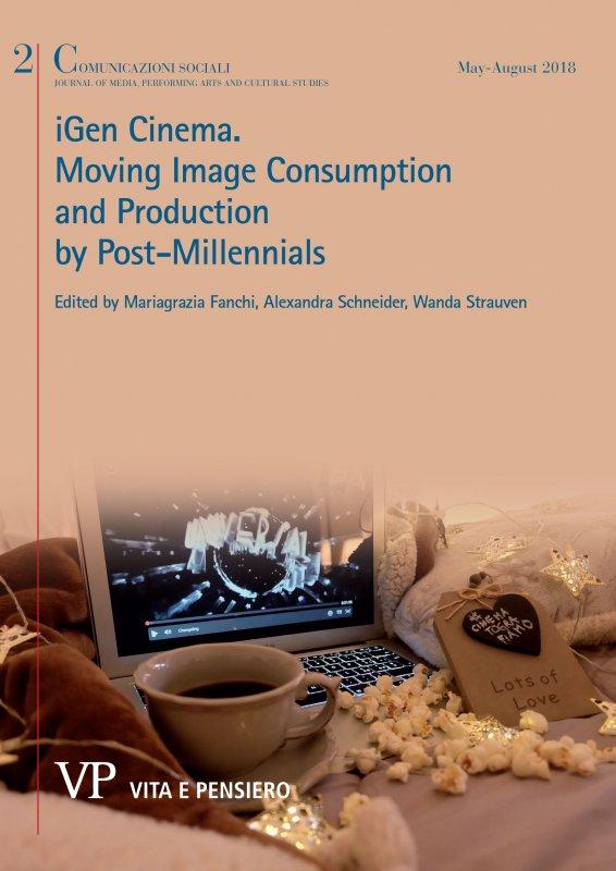 COMUNICAZIONI SOCIALI - 2018 - 2. iGEN CINEMA Moving Image Consumption and Production by Post-Millennials