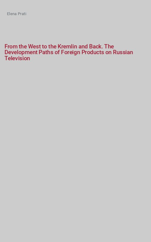 From the West to the Kremlin and Back. The Development Paths of Foreign Products on Russian Television