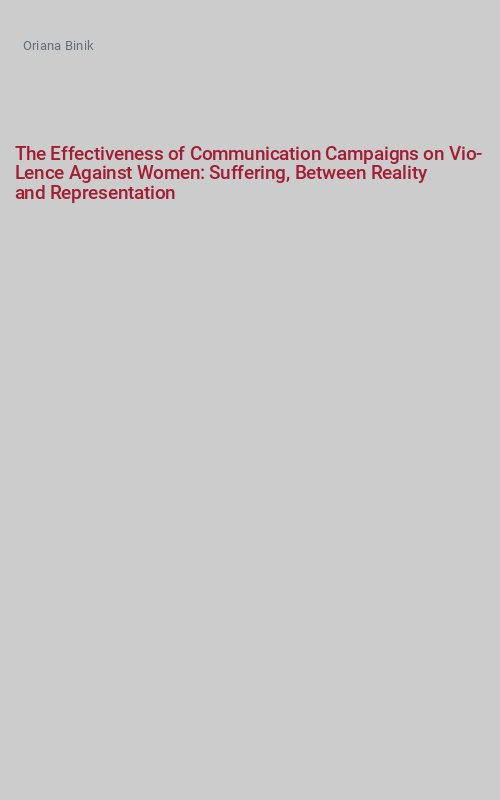 The Effectiveness of Communication Campaigns on Vio-Lence Against Women: Suffering, Between Reality   and Representation